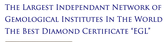 THE LARGEST INDEPENDANT NETWORK OF GEMOLOGICAL INSTITUTES IN THE WORLD. THE BEST DIAMOND CERTIFICATE 'EGL'